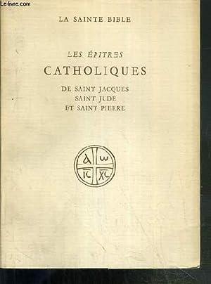 LES EPITRES CATHOLIQUES DE SAINT JACQUES - SAINT JUDE ET SAINT PIERRE - LA SAINTE BIBLE: LECONTE R.