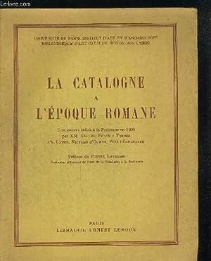 LA CATALOGNE A L EPOQUE ROMANE. CONFERENCES FAITES A LA SORBONNE EN 1930 PAR MM. ANGLES, FLOCH I ...