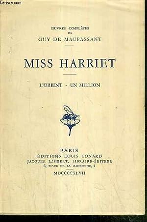 MISS HARRIET - L'ORIENT - UN MILLION: MAUPASSANT GUY DE