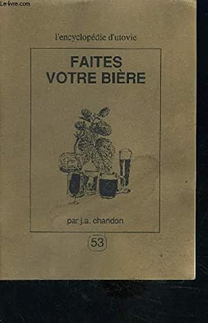 FAITES VOTRE BIERE- L ENCYCLOPEDIE D UTOVIE: CHANDON J A