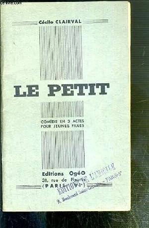 LE PETIT - COMEDIE EN 3 ACTES POUR JEUNES FILLES: CLAIRVAL CECILE