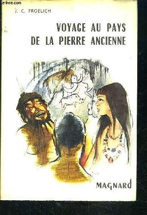 VOYAGE AU PAYS DE LA PIERRE ANCIENNE: FROELICH J C