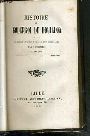 HISTOIRE DE GODEFROI DE BOUILLON SUIVIE DE L'HISTOIRE DES CROISADES JUSQU'A LA MORT DE ...