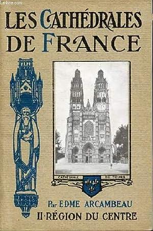LES CATHEDRALES DE FRANCE - II : REGION DU CENTRE.: ARCAMBEAU EDME