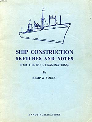 SHIP CONSTRUCTION SKETCHES AND NOTES (FOR THE B.O.T. EXAMINATIONS): KEMP, YOUNG