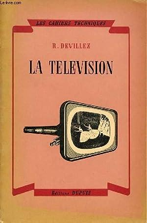 LA TELEVISION : SES PRINCIPES, SA REALISATION, SES PROBLEMES - LES CAHIERS TECHNIQUES.: DEVILLEZ R.