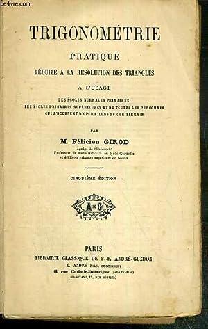 TRIGONOMETRIE PRATIQUE REDUITE A LA RESOLUTION DES: GIROD FELICIEN M.