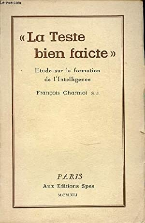 """LA TESTE BIEN FAICTE"""" - ETUDE SUR LA FORMATION DE L'INTELLIGENCE.: CHARMOT FRANCOIS"""