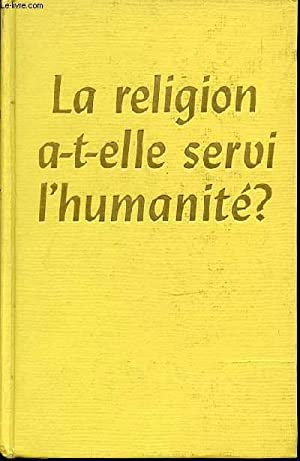 LA RELIGION A-T-ELLE SERVI L'HUMANITE ?: COLLECTIF