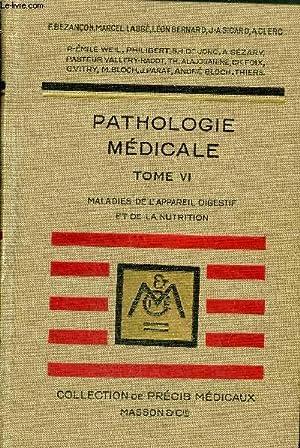 PRECIS DE PATHOLOGIE MEDICALE - TOME 6 : MALADIES DE L'APPAREIL DIGESTIF ET DE LA NUTRITION - ...