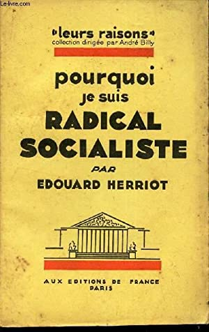 """POURQUOI JE SUIS RADICAL SOCIALISTE / COLLECTION """"LEURS RAISONS"""": HERRIOT EDOUARD"""