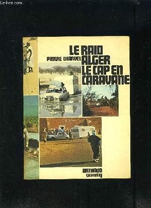 LE RAID ALGER LE CAP EN CARAVANE: CHARVEL PIERRE