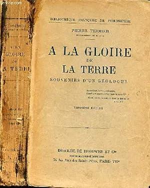 A LA GLOIRE DE LA TERRE - SOUVENIRS D'UN GEOLOGUE.: TERMIER PIERRE