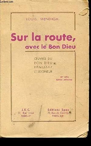 SUR LA ROUTE, AVEC LE BON DIEU - OEUVRES DU BON DIEU, BENISSEZ LE SEIGNEUR.: MENDIGAL LOUIS