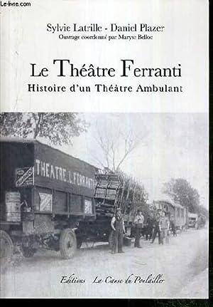 LE THEATRE FERRANTI - HISTOIRE D'UN THEATRE AMBULANT: LATRILLE SYLVIE - PLAZER DANIEL