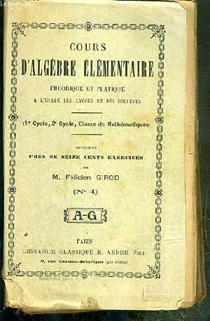 COURS D'ALGEBRE ELEMENTAIRE THEORIQUE ET PRATIQUE A: GIROD FELICIEN M.