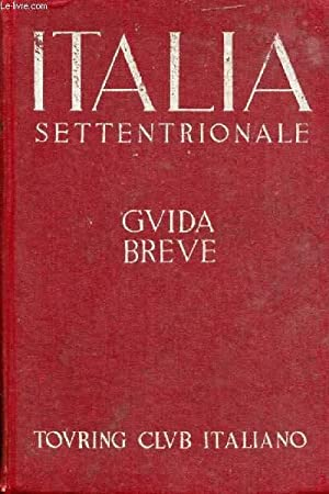 ITALIA SETTENTRIONALE, GUIDA BREVE, VOL. I: COLLECTIF