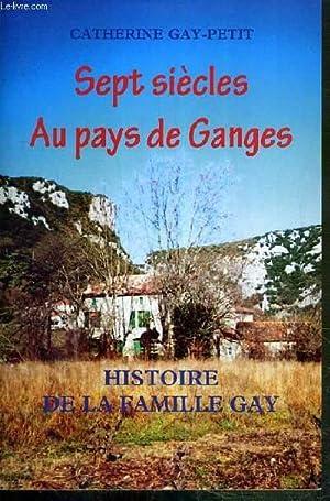 SEPT SIECLES AU PAYS DE GANGES - HISTOIRE DE LA FAMILLE GAY: GAY-PETIT CATHERINE