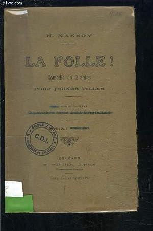 LA FOLLE! COMEDIE EN 2 ACTES: NASSOY H