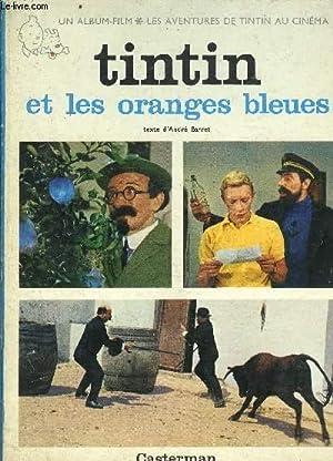 TINTIN ET LES ORANGES BLEUES- UN ALBUM FILM- LES AVENTURES DE TINTIN AU CINEMA: BARRET ANDRE