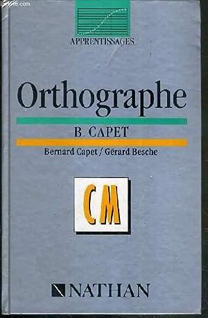 ORTHOGRAPHE - CM / COLLECTION APPRENTISSAGES.: CAPET B. - BESCH GERARD