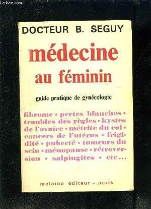 MEDECINE AU FEMININ- GUIDE PRATIQUE DE GYNECOLOGIE: SEGUY B Dr