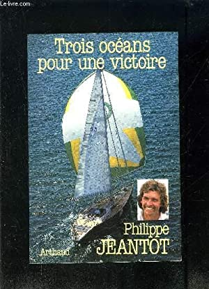 TROIS OCEANS POUR UNE VICTOIRE: JEANTOT PHILIPPE