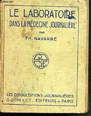 LE LABORATOIRE DANS LA MEDECINE JOURNALIERE - LES CONSULTATIONS JOURNALIERES.: NAVARRE PHILIPPE Dr