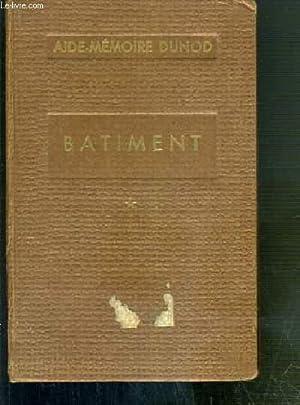 BATIMENT - TOME I - AIDE-MEMOIRE DUNOD - A l'usage des ingenieurs, architectes, entrepreneurs,...