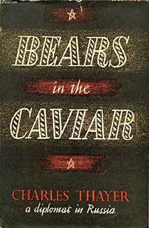 BEARS IN THE CAVIAR, A Diplomat in Russia: THAYER CHARLES