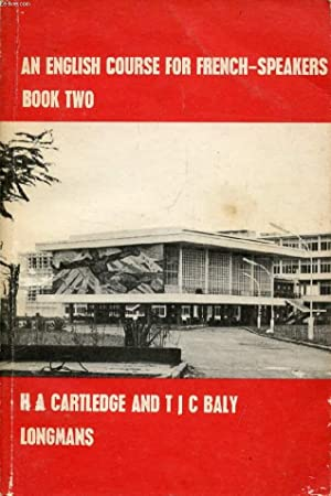 AN ENGLISH COURSE FOR FRENCH-SPEAKERS, BOOK 2: CARTLEDGE H. A., BALY T. J. C.