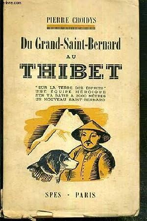 DU GRAND-SAINT-BERNARD AU THIBET, SUR LA TERRE DES ESPRITS, UNE EQUIPE HEROIQUE S'EN VA BATIR ...