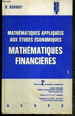 MATHEMATIQUES APPLIQUEES AUX ETUDES ECONOMIQUES - MATHEMATIQUES FINANCIERES - BET - CLASSES DE 2e ...