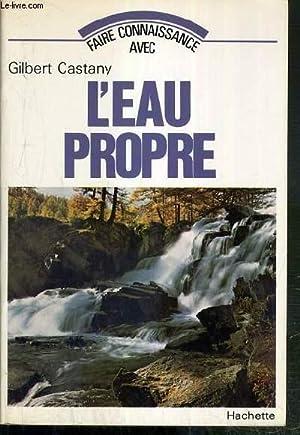 FAIRE CONNAISSANCE AVEC L'EAU PROPRE: CASTANY GILBERT