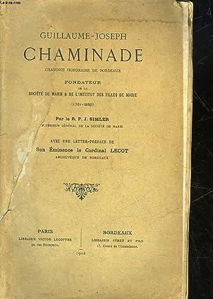 GUILLAUME-JOSEPH CHAMINADE - CHANOINE HONORAIRE DE BORDEAUX: SIMLER R. P. J.