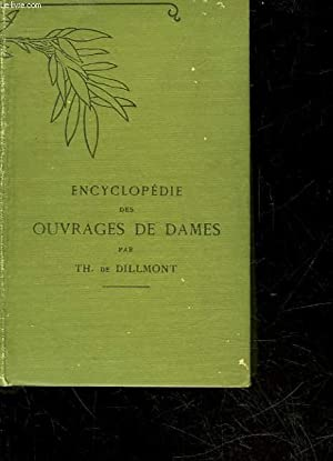 ENCYCLOPEDIE DES OUVRAGES DE DAMES: DILLMONT THERESE DE