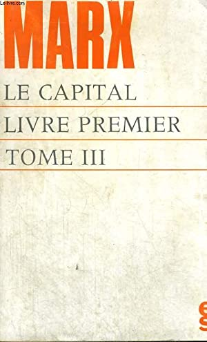 LE CAPITAL - CRITIQUE DE L'ECONOMIE POLITIQUE: MARX Karl