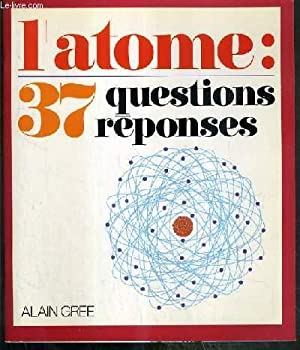 L'ATOME: 37 QUESTIONS REPONSES: GREE ALAIN