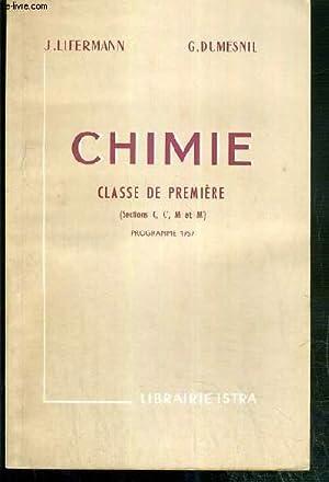 CHIMIE - CLASSE DE PREMIERE - (SECTIONS C, C', M et M') - PROGRAMME 1957: LIFERMANN J. - ...