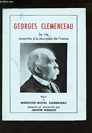 GEORGES CLEMENCEAU - SA VIE RACONTEE A: CLEMENCEAU MADELEINE-MICHEL