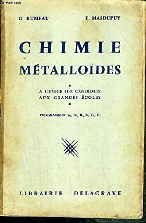 CHIMIE METALLOIDES - A L'USAGE DES CANDIDATS AUX GRANDS ECOLES - PROGRAMMES A1, A2, B1, B2, C1...