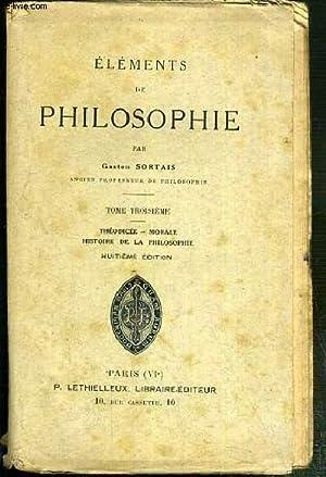 ELEMENTS DE PHILOSOPHIE - TOME TROISIEME. THEODICEE - MORALE - HISTOIRE DE LA PHILOSOPHIE - 8eme ...