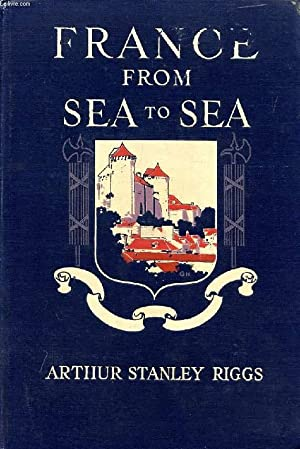 FRANCE FROM SEA TO SEA: STANLEY RIGGS ARTHUR