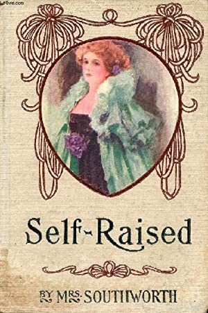 SELF-RAISED, OR, FROM THE DEPTHS: SOUTHWORTH Mrs. E.
