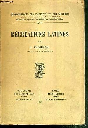 RECREATIONS LATINES - BIBLIOTHEQUE DES PARENTS ET DES MAITRES N°XVII: MAROUZEAU J.