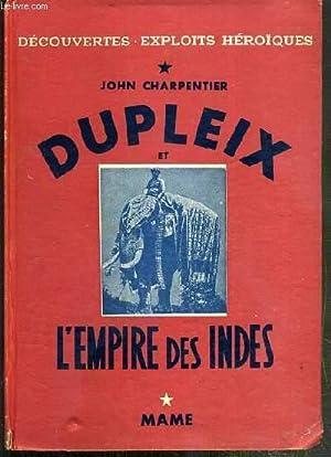 DUPLEX ET L'EMPIRE DES INDES / DECOUVERTES - EXPLOITS HEROIQUES.: CHARPENTIER JOHN