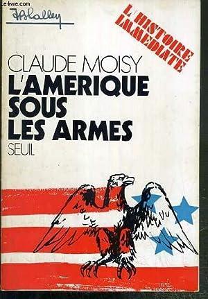 L'AMERIQUE SOUS LES ARMES / L'HISTOIRE IMMEDIATE.: MOISY CLAUDE