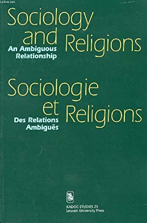 SOCIOLOGY AND RELIGIONS, AN AMBIGUOUS RELATIONSHIP / SOCIOLOGIE ET RELIGIONS, DES RELATIONS ...