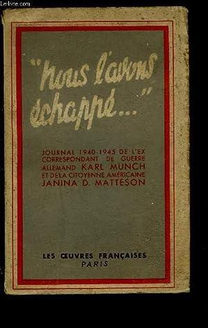 NOUS L AVONS ECHAPPE.! JOURNAL 1940-1945: MUNCH- MATTESON