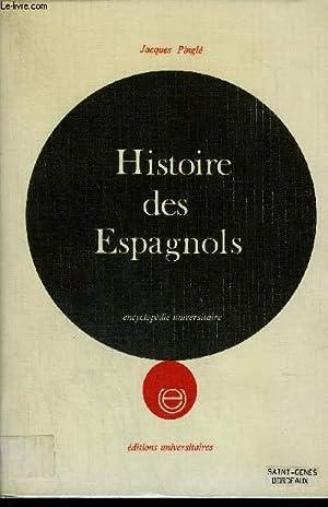 HISTOIRE DES ESPAGNOLS - ENCYCLOPEDIE UNIVERSITAIRE: PINGLE JACQUES